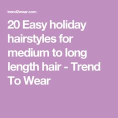 20 Easy holiday hairstyles for medium to long length hair - Trend To Wear