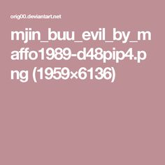 mjin_buu_evil_by_maffo1989-d48pip4.png (1959×6136)