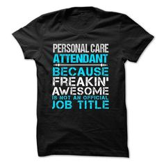 Love being -- PERSONAL-CARE-ATTENDANT