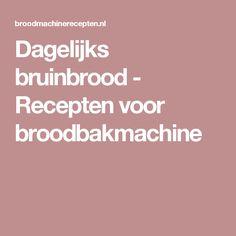Dagelijks bruinbrood - Recepten voor broodbakmachine