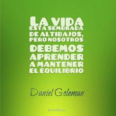 """""""La #Vida está sembrada de altibajos, pero nosotros debemos aprender a mantener el #Equilibrio"""". #DanielGoleman #FrasesCelebres @candidman"""