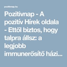 Pozitivnap - A pozitív Hírek oldala - Ettől biztos, hogy talpra állsz: a legjobb immunerősítő házilag