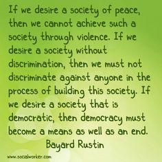 Bayard Rustin--If we desire a society....
