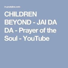 CHILDREN BEYOND - JAI DA DA - Prayer of the Soul - YouTube