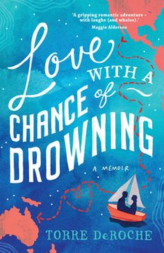 Love with a Chance of Drowning is a sometimes hilarious, often moving and always brave memoir that proves there are some risks worth taking.