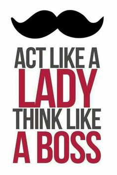 Great quote, be a lady, think like a boss! Famous Love Quotes, Great Quotes, Quotes To Live By, Favorite Quotes, Random Quotes, Girly Quotes, Favorite Things, Awesome Quotes, The Words