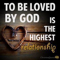 Daily Devotional - 3 Reasons Why God's Loving Relationship Is The Highest: Henry Blackaby #Christianquote