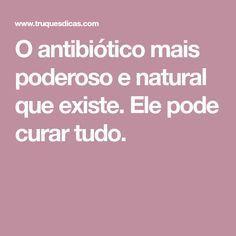 O antibiótico mais poderoso e natural que existe. Ele pode curar tudo.