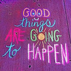 Good things are going to happen!