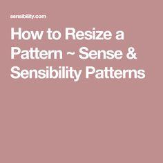 How to Resize a Pattern ~ Sense & Sensibility Patterns