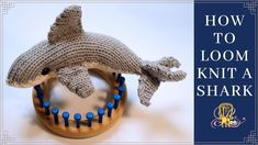 How to Loom Knit a Shark - YouTube Knitting Loom Dolls, Loom Knitting Projects, Loom Knitting Patterns, Knitting Videos, Crochet Patterns, Knitted Stuffed Animals, Round Loom, Stuffed Animal Patterns, Yarn Crafts