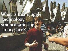 harry, you should know this, YOU LIVED WITH MUGGLES
