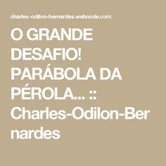 O GRANDE DESAFIO! PARÁBOLA DA PÉROLA... :: Charles-Odilon-Bernardes
