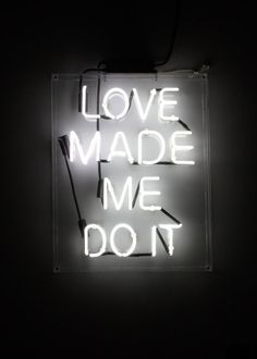 'Love Made Me Do It' Neon by Love+Made