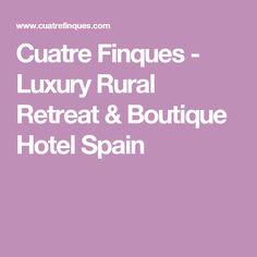 Cuatre Finques - Luxury Rural Retreat & Boutique Hotel Spain