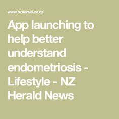 App launching to help better understand endometriosis - Lifestyle - NZ Herald News