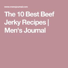 The 10 Best Beef Jerky Recipes | Men's Journal