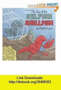 The Tale of the Selfish Shellfish (9781456776978) Sharon Lee , ISBN-10: 1456776975  , ISBN-13: 978-1456776978 ,  , tutorials , pdf , ebook , torrent , downloads , rapidshare , filesonic , hotfile , megaupload , fileserve