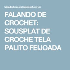 FALANDO DE CROCHET: SOUSPLAT DE CROCHE TELA PALITO FEIJOADA