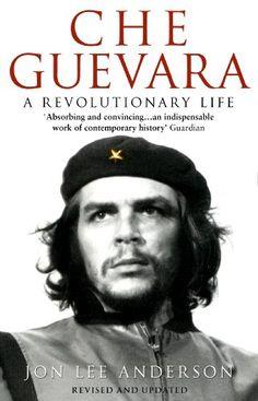 Che Guevara: A Revolutionary Life: Amazon.co.uk: Jon Lee Anderson: 9780553406641: Books