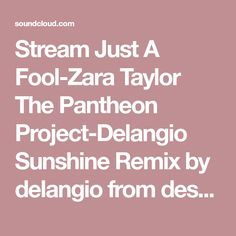 Stream Just A Fool-Zara Taylor The Pantheon Project-Delangio Sunshine Remix by delangio from desktop or your mobile device