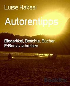 Autorentipps: Blogartikel, Berichte, Bücher, E-Books schreiben von Luise Hakasi, http://www.amazon.de/dp/B00SMIDMJ8/ref=cm_sw_r_pi_dp_yBnIvb05715Z6