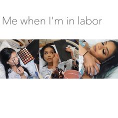 """I would say """"oml that's me"""" but who's really gonna have time for that and there's a strong possibility that there won't be any left after labor"""
