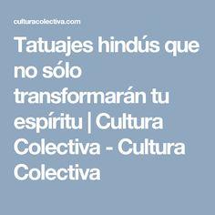 Tatuajes hindús que no sólo transformarán tu espíritu | Cultura Colectiva - Cultura Colectiva