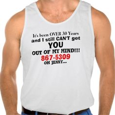 """""""It's Been Over 30 Years and I Still Can't Get You Out of My Mind""""  Original Slogan Quote saying.  867-5309 Oh Jenny.  Humorous Phone Number 80s Pop Rock Jenny on Men's T-Shirts.  Available on ALL shirt styles & size for male and female.  Original Slogan Quote Text saying & Graphic Design © TamiraZDesigns via:  www.zazzle.com/tamirazdesigns*"""