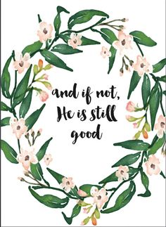 And if not He is still good Watercolor Floral Print by blushcrew