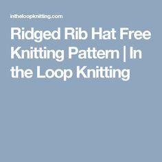 Ridged Rib Hat Free Knitting Pattern | In the Loop Knitting