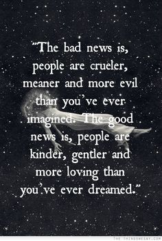 The good news is people are kinder gentler and more loving