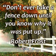 """""""Don't ever take a fence down until you know why it was put up."""" #quote #inspire #motivate #inspiration #motivation #lifequotes #quotes #youareincontrol #think #sotrue #wisdom #focusfied #perspective"""