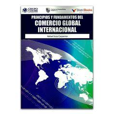 Principios y fundamentos del comercio global internacional - Rafael Sosa Carpenter - DistriBooks Editores – Grupo Vanchri – CarpenterConsulting www.librosyeditores.com Editores y distribuidores.