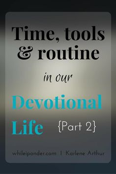 Is maintaining a devotion time difficult for you? Here are tips for time, tools and routine devotion and prayer times. #1 may surprise you.