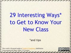 29 ways to get to know your class..actually if you click on it there are 32 now! Great ideas for student council esp!