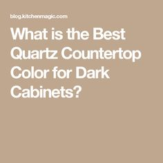 What is the Best Quartz Countertop Color for Dark Cabinets?