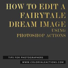How to Edit a Fairytale Dream Image Using Photoshop Actions - Check out this beautiful edit using the Artistic Photo Touches Photoshop Actions Set By Colorvale Actions http://www.colorvaleactions.com/blog/create-fairytale-dream-using-photoshop-actions/