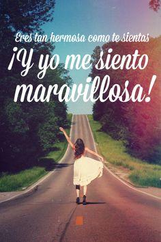 #Frases Eres tan #hermosa como te sientas, ¡y yo hoy me siento maravillosa!