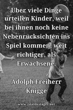 """Unser heutiges Zitat des Tages ist: """"Über viele Dinge urteilen #Kinder, weil bei ihnen noch keine Nebenrücksichten ins Spiel kommen, weit richtiger, als Erwachsene."""" (Adolph Freiherr #Knigge) #AdolphFreiherrKnigge #AdolphFreiherrKniggeZitate #KinderZitate #ZitatDesTages #BerühmteZitate #Sprüche #Zitate #ZitateZumNachdenken #QuoteOfTheDay #Spruchbild #Sprüchebilder"""