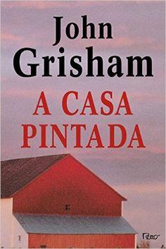 A CASA PINTADA ~ John Grisham | Livros & Blog