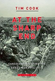 Andrew C. - At the Sharp End: Canadians Fighting the Great War 1914 - 1916 vol 1 by Tim Cook.