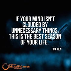 If your mind isn't clouded by unnecessary things this is the best season of your life. - Wu-Men