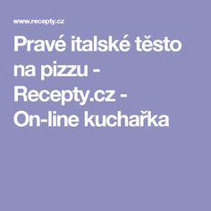 Pravé italské těsto na pizzu - Recepty.cz - On-line kuchařka