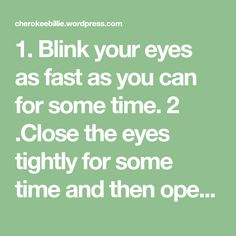 1. Blink your eyes as fast as you can for some time. 2 .Close the eyes tightly for some time and then open. Do this for 5 times. 3. Roll your eyes in clockwise as well as anticlockwise direction for 5 times. 4. While walking on the road or when you are in an open…