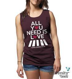 All you need is Love and #AGD! #AlphaGam #Sorority   Made by University Tees   www.universitytees.com
