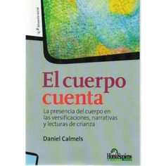 Cuerpo Cuenta Daniel Calmels Referencia  978-950-808-856-7 Condición:  Nuevo  En este libro se analizan diversos estudios y reflexiones sobre las versificaciones y narraciones infantiles que tienen como soporte el cuerpo del niño.
