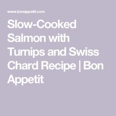 Slow-Cooked Salmon with Turnips and Swiss Chard Recipe | Bon Appetit