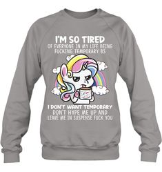 I Am So Tired Of Everyone In My Life Being Unicorn Cool Gifts For Women Sweatshirt Gifts Fashionable Unicorn Sweatshirt Sayings For Women Cartoon Memes, Funny Memes, Spongebob Memes, Sweatshirt Outfit, Graphic Sweatshirt, Fall Memes, I Dont Like You, Beard Styles For Men, Cool Gifts For Women
