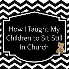 Teaching kids to site still in church - and other situations. It makes so much sense. My mom did all these things with us, and we had little to no problems sitting through church.